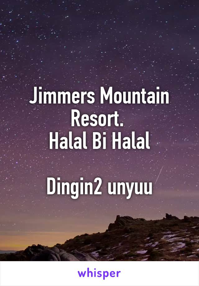 Jimmers Mountain Resort.  Halal Bi Halal  Dingin2 unyuu