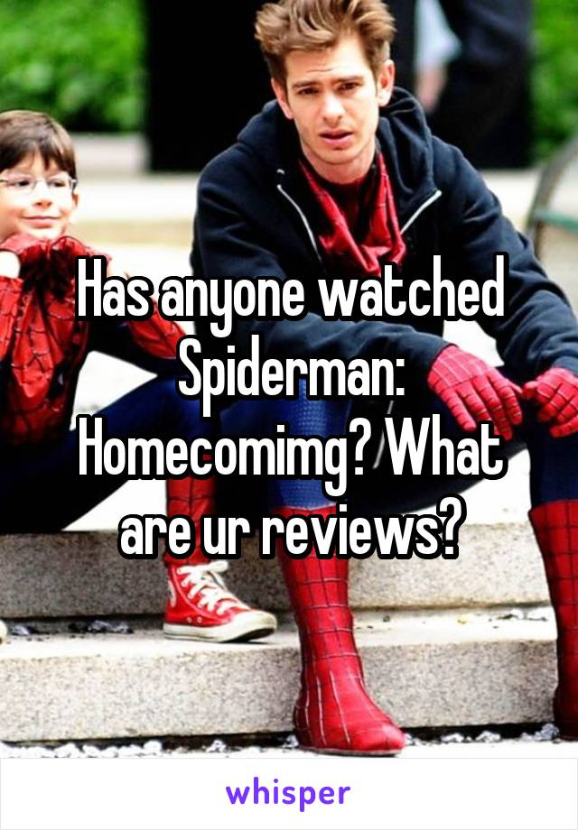 Has anyone watched Spiderman: Homecomimg? What are ur reviews?
