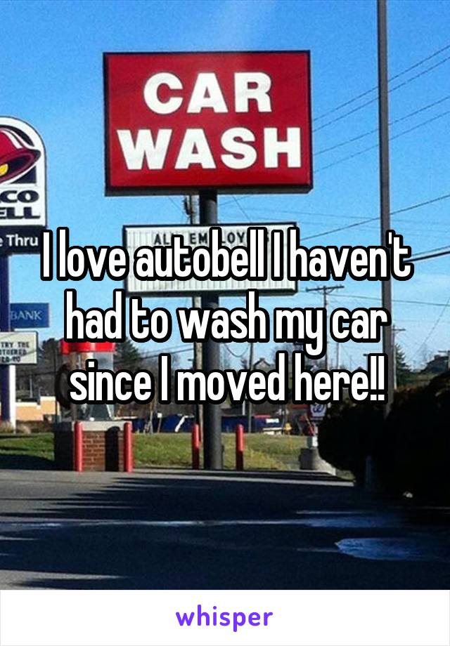 I love autobell I haven't had to wash my car since I moved here!!