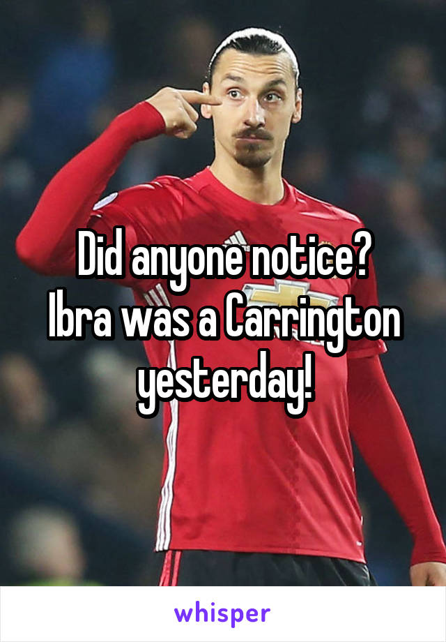 Did anyone notice? Ibra was a Carrington yesterday!