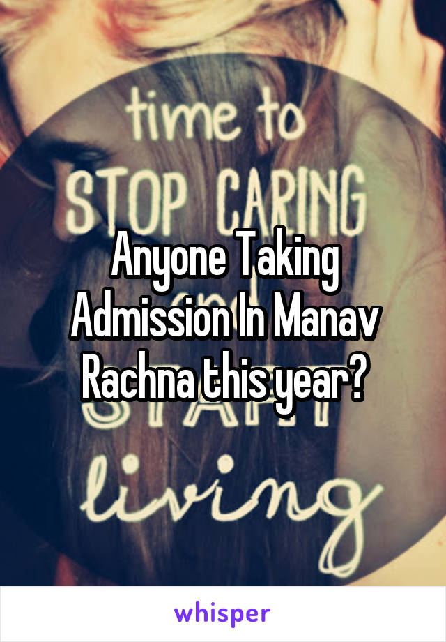 Anyone Taking Admission In Manav Rachna this year?