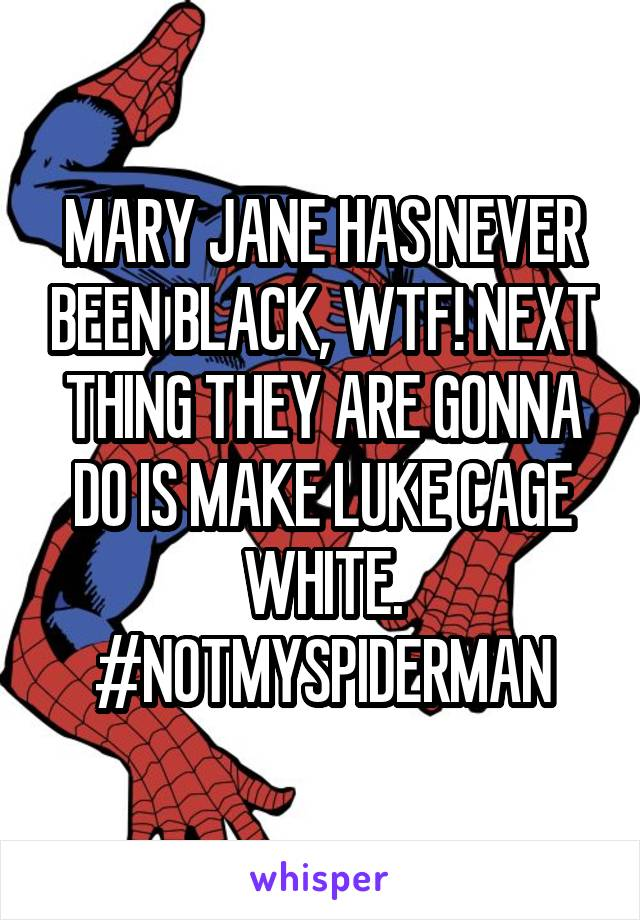 MARY JANE HAS NEVER BEEN BLACK, WTF! NEXT THING THEY ARE GONNA DO IS MAKE LUKE CAGE WHITE. #NOTMYSPIDERMAN