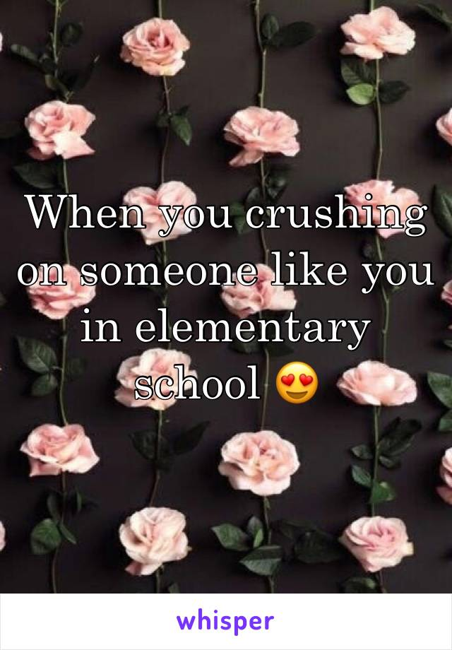 When you crushing on someone like you in elementary school 😍
