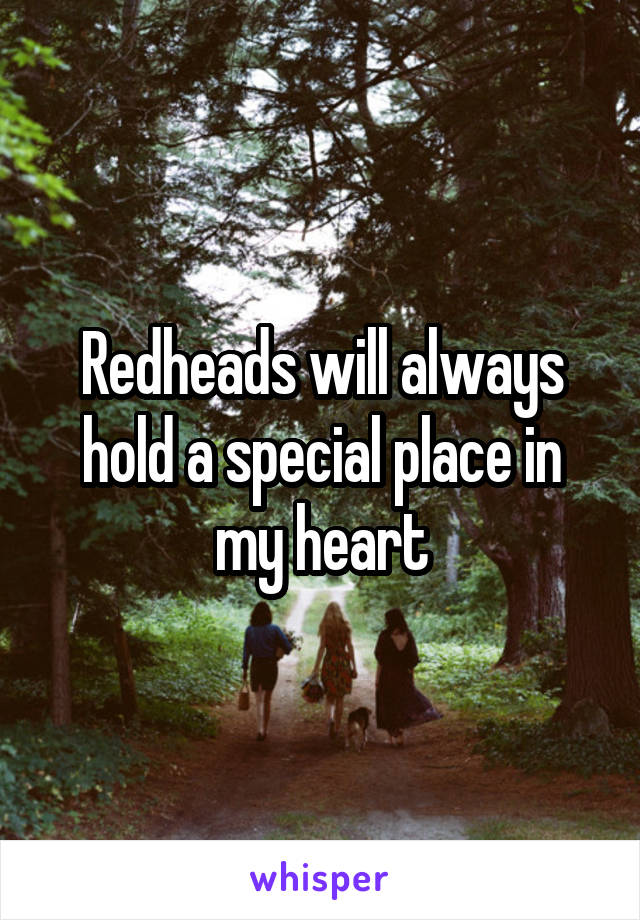 Redheads will always hold a special place in my heart