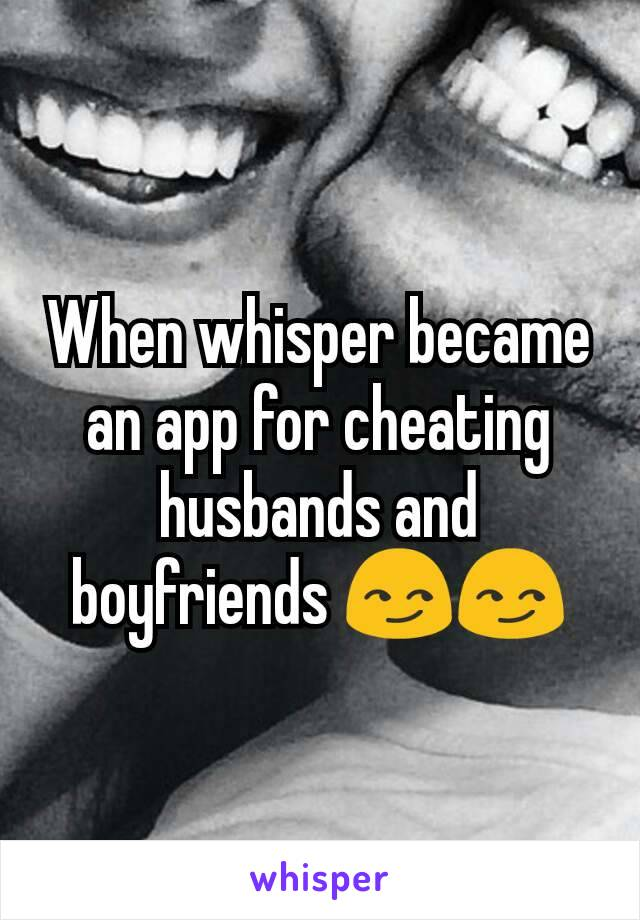 When whisper became an app for cheating husbands and boyfriends 😏😏