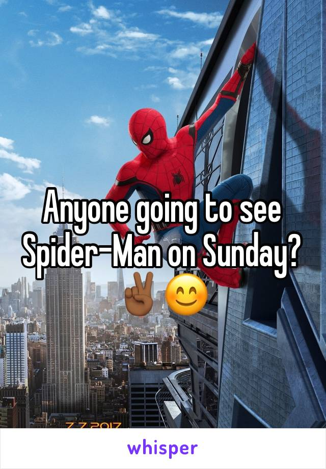 Anyone going to see Spider-Man on Sunday? ✌🏾😊
