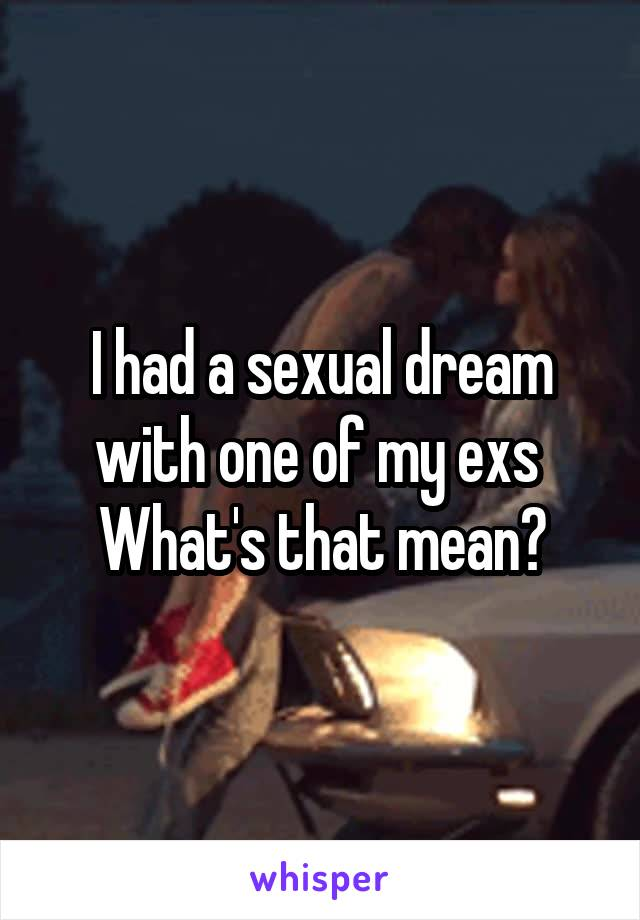 I had a sexual dream with one of my exs  What's that mean?