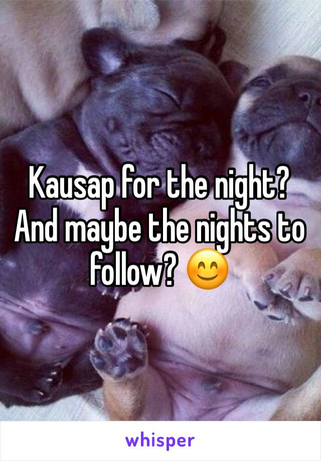 Kausap for the night? And maybe the nights to follow? 😊