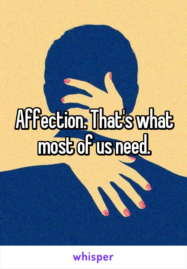 Affection. That's what most of us need.