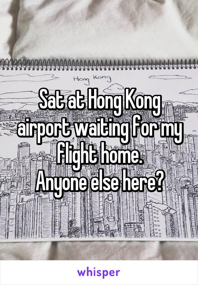 Sat at Hong Kong airport waiting for my flight home. Anyone else here?