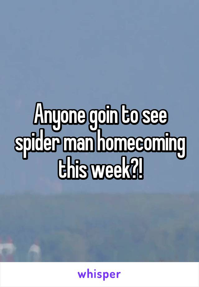 Anyone goin to see spider man homecoming this week?!