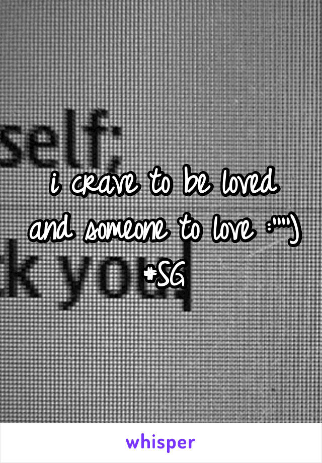 i crave to be loved and someone to love :'''') #SG