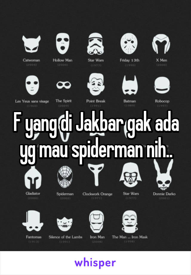 F yang di Jakbar gak ada yg mau spiderman nih..