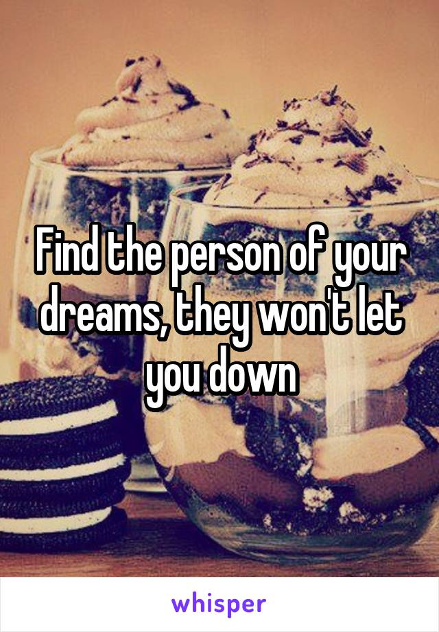 Find the person of your dreams, they won't let you down