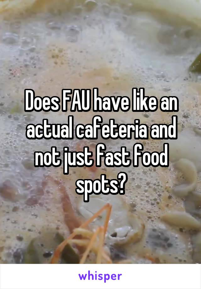 Does FAU have like an actual cafeteria and not just fast food spots?