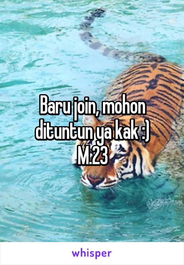 Baru join, mohon dituntun ya kak :) M.23
