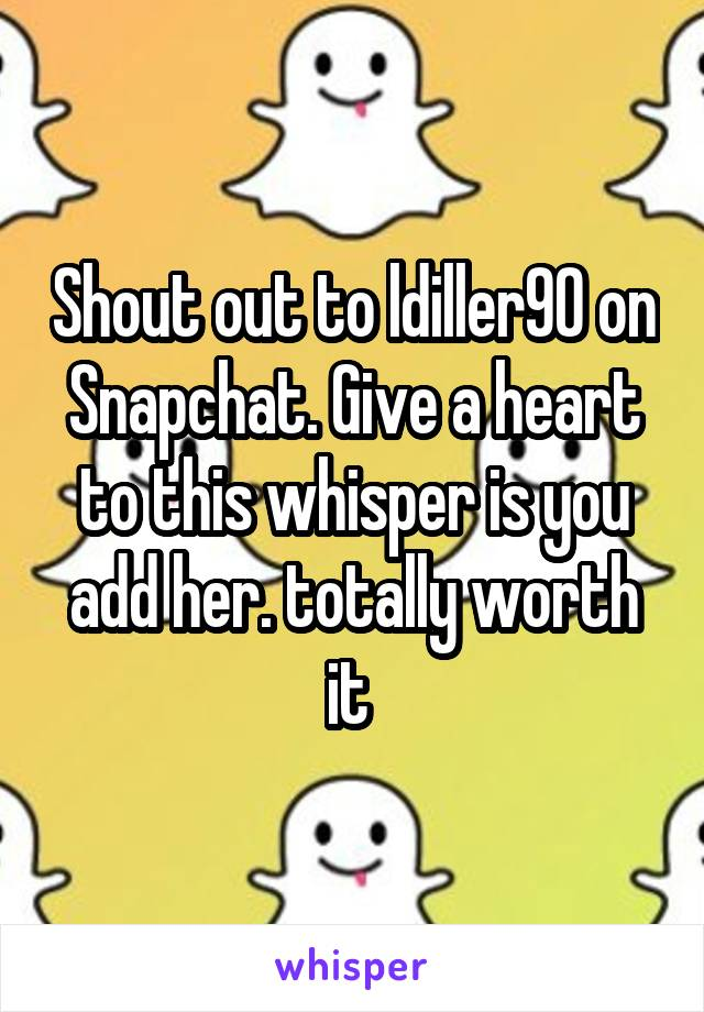 Shout out to ldiller90 on Snapchat. Give a heart to this whisper is you add her. totally worth it