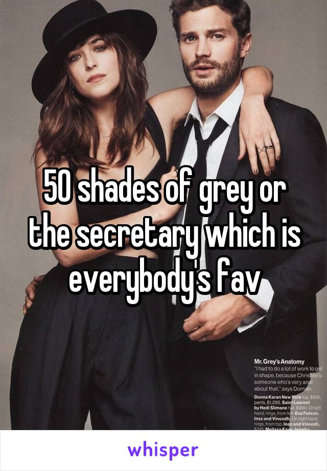50 shades of grey or the secretary which is everybody's fav