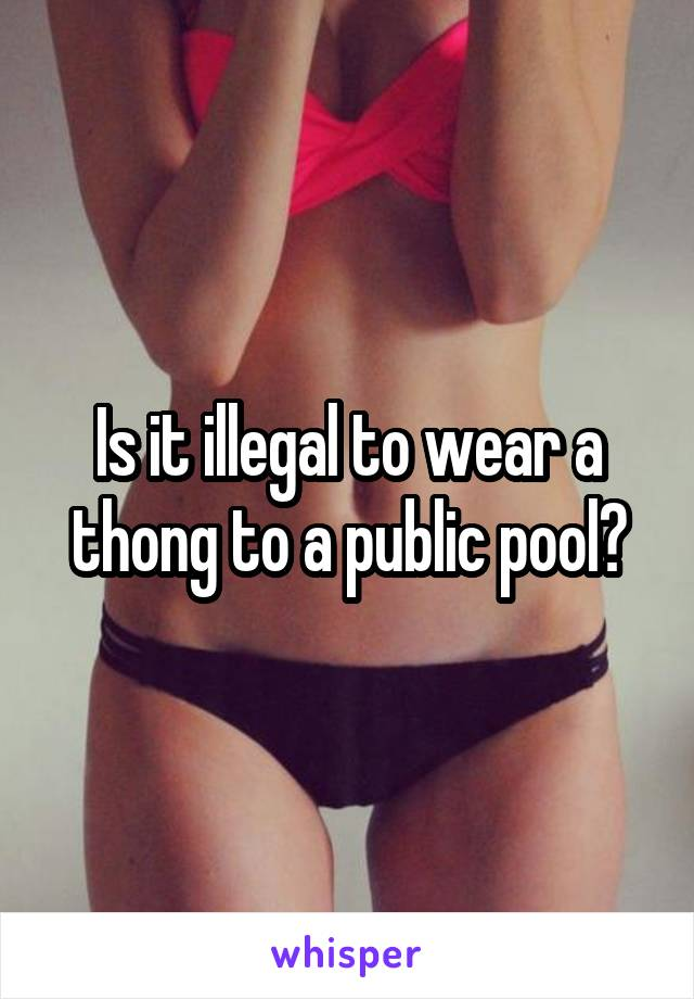 Is it illegal to wear a thong to a public pool?