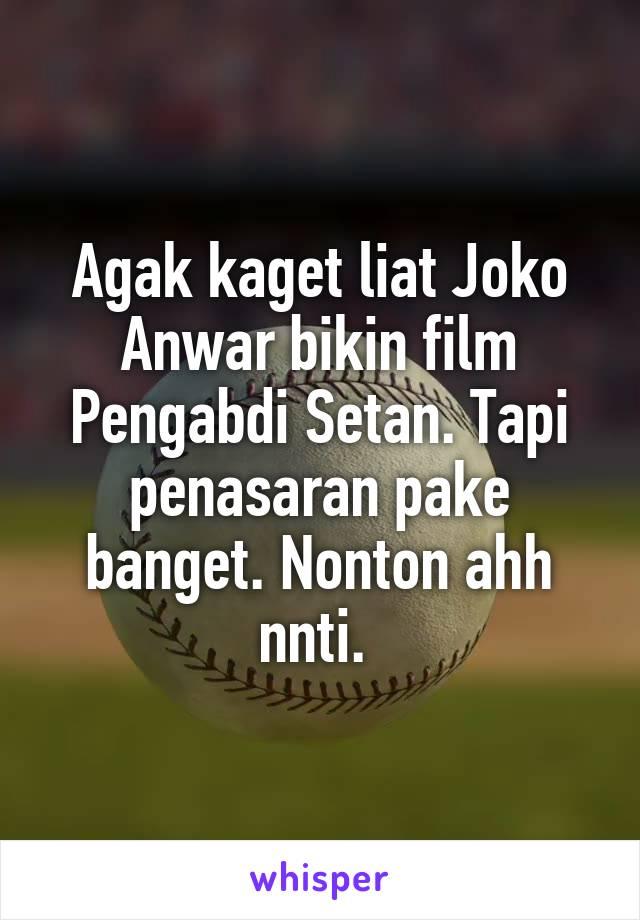 Agak kaget liat Joko Anwar bikin film Pengabdi Setan. Tapi penasaran pake banget. Nonton ahh nnti.