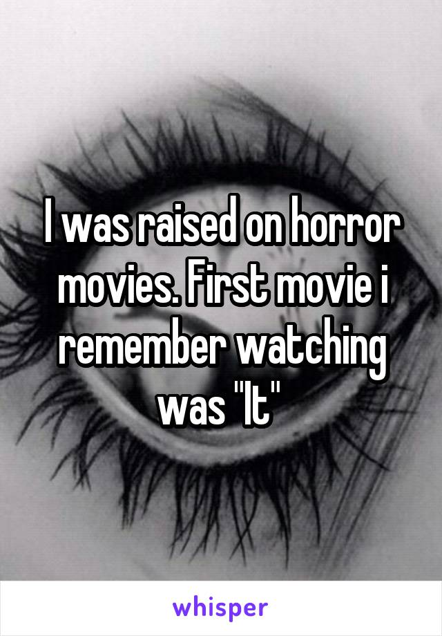 """I was raised on horror movies. First movie i remember watching was """"It"""""""