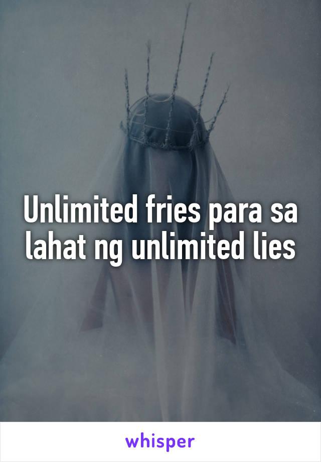 Unlimited fries para sa lahat ng unlimited lies