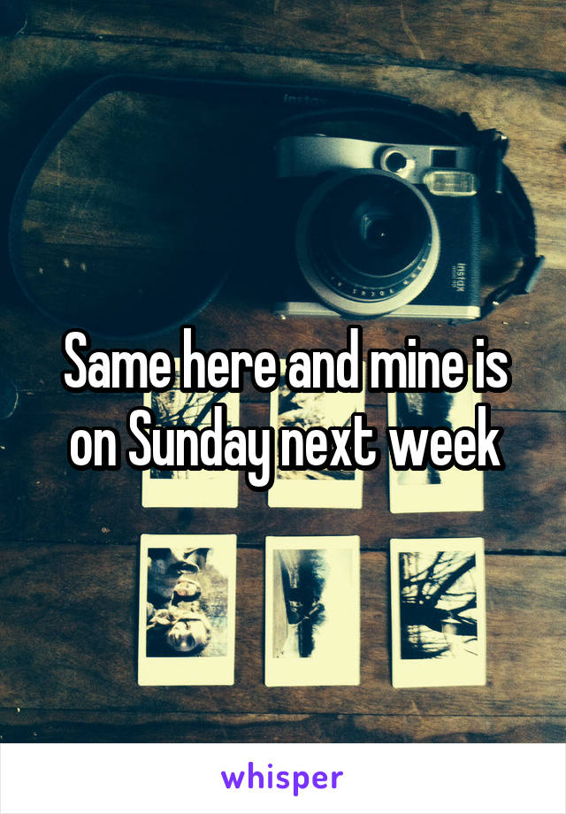 Same here and mine is on Sunday next week