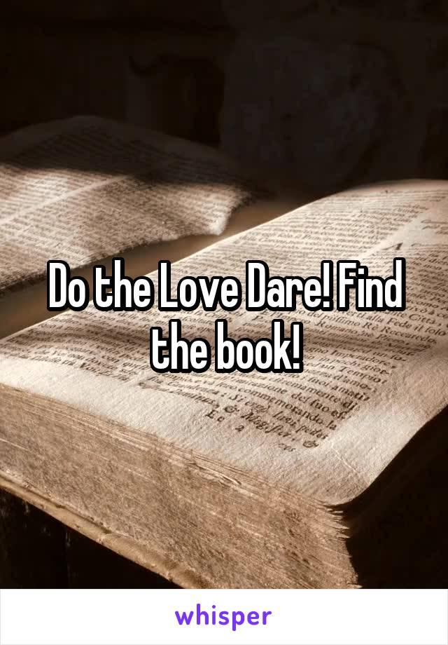 Do the Love Dare! Find the book!