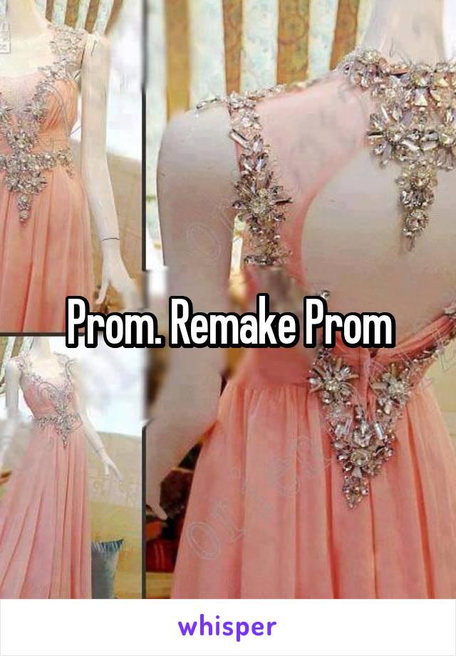 Prom. Remake Prom