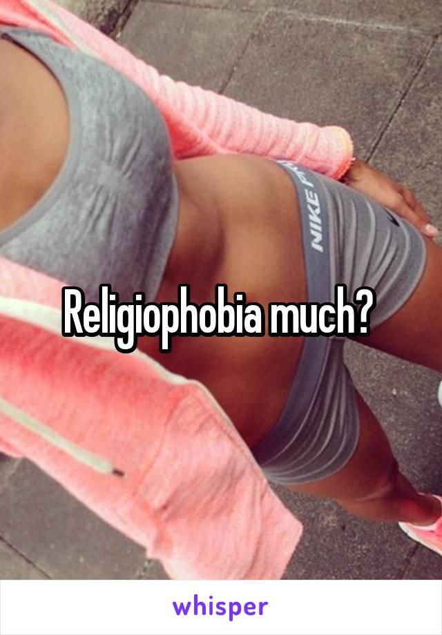 Religiophobia much?
