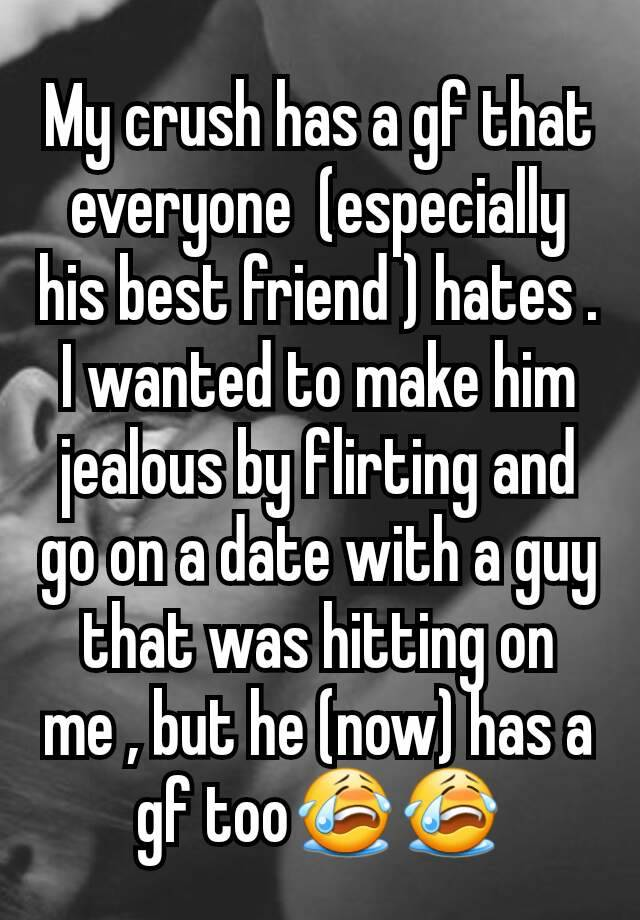 My crush has a gf that everyone (especially his best friend