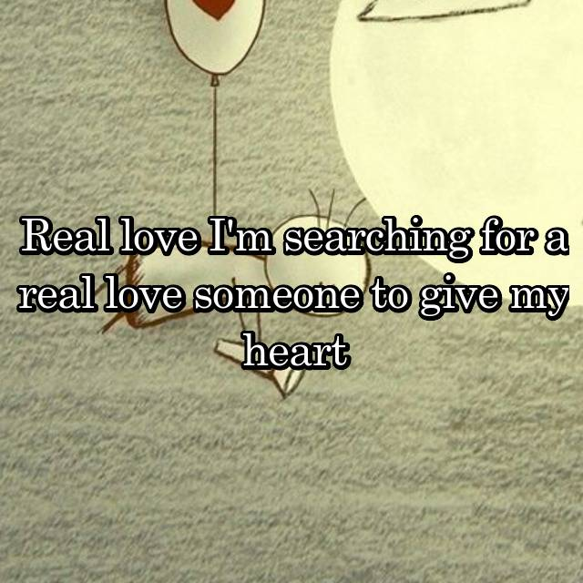 i m searching for a real love