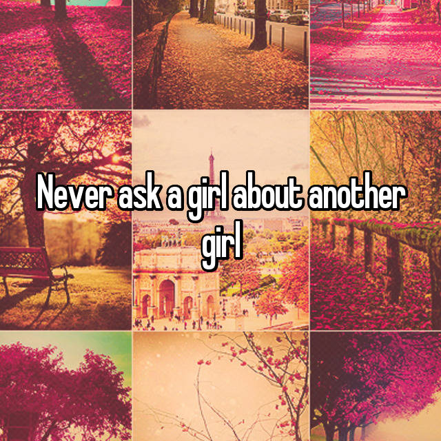 Never ask a girl about another girl