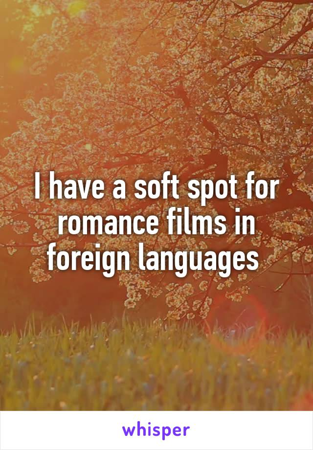 I have a soft spot for romance films in foreign languages