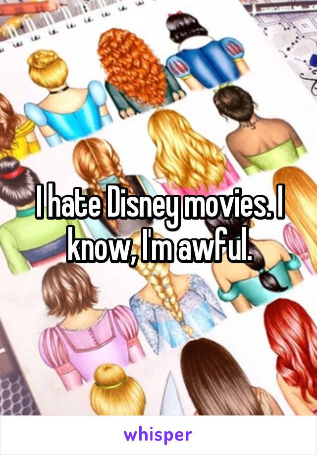 I hate Disney movies. I know, I'm awful.