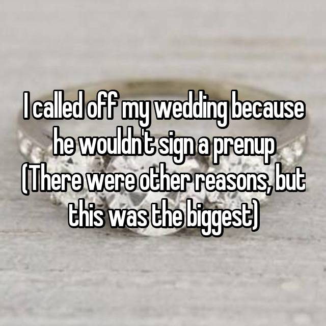I called off my wedding because he wouldn't sign a prenup (There were other reasons, but this was the biggest)