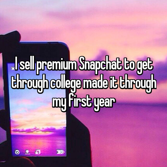 I sell premium Snapchat to get through college made it through my first year