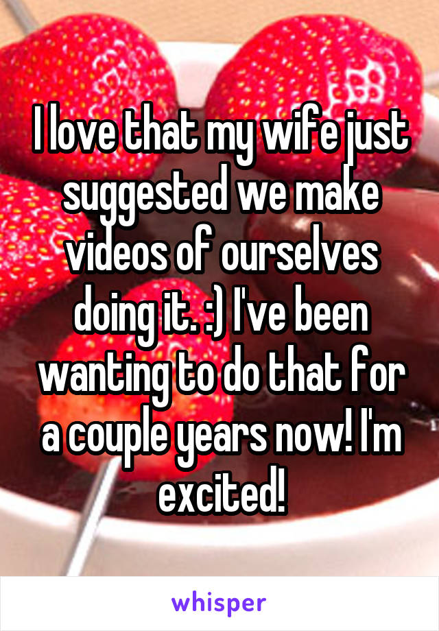 I love that my wife just suggested we make videos of ourselves doing it. :) I've been wanting to do that for a couple years now! I'm excited!