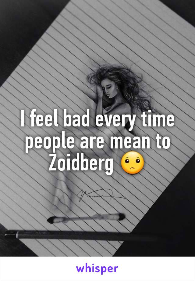 I feel bad every time people are mean to Zoidberg 🙁