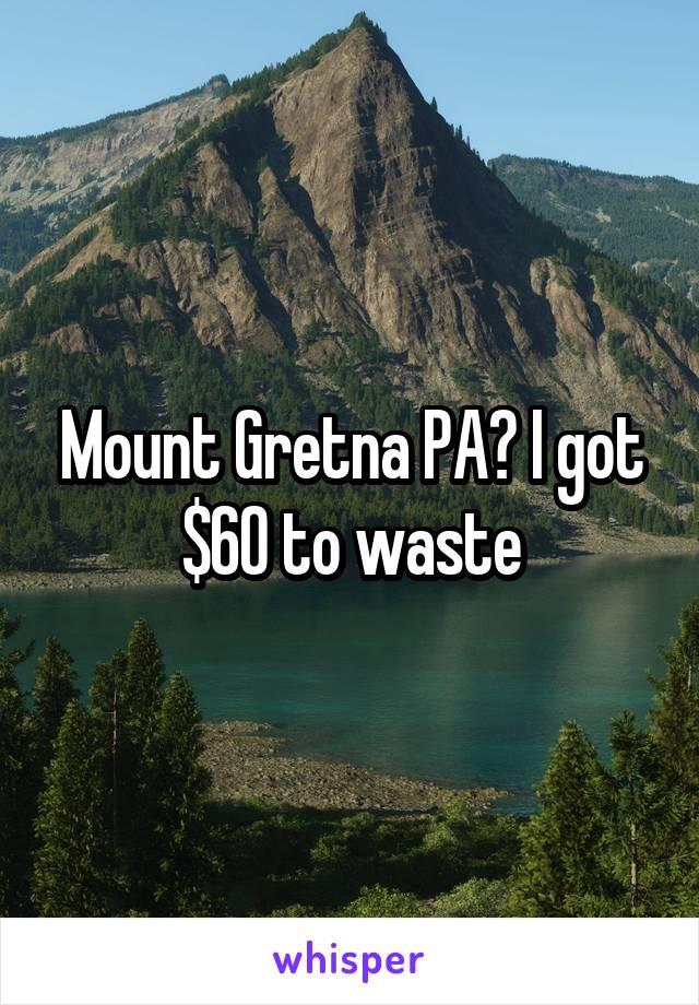 Mount Gretna PA? I got $60 to waste