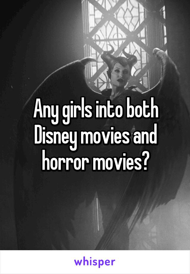 Any girls into both Disney movies and horror movies?