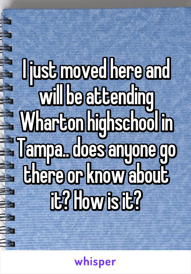I just moved here and will be attending Wharton highschool in Tampa.. does anyone go there or know about it? How is it?