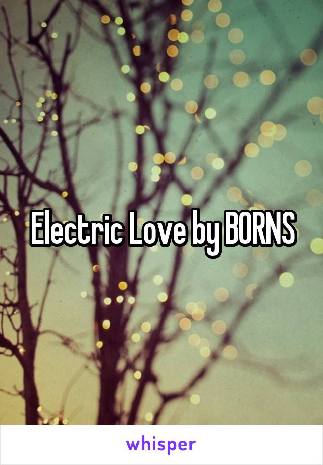 Electric Love by BORNS