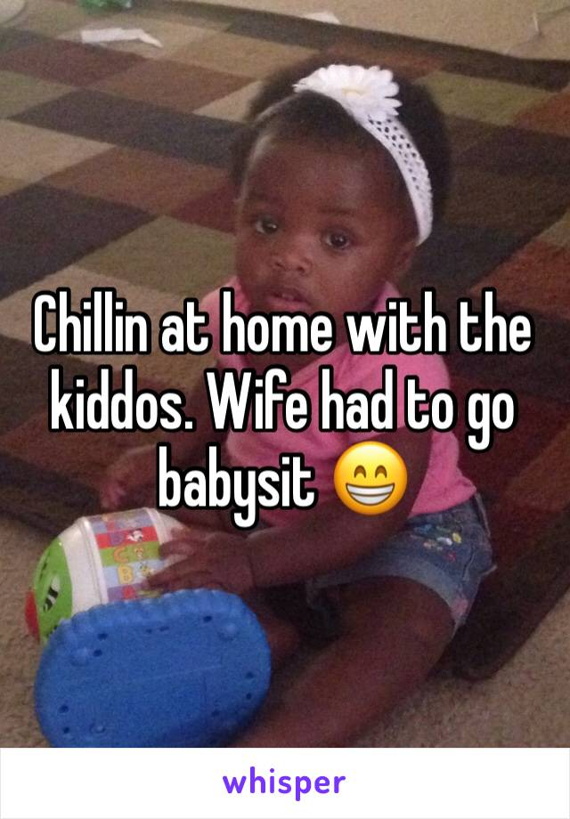 Chillin at home with the kiddos. Wife had to go babysit 😁