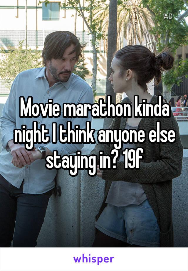 Movie marathon kinda night I think anyone else staying in? 19f