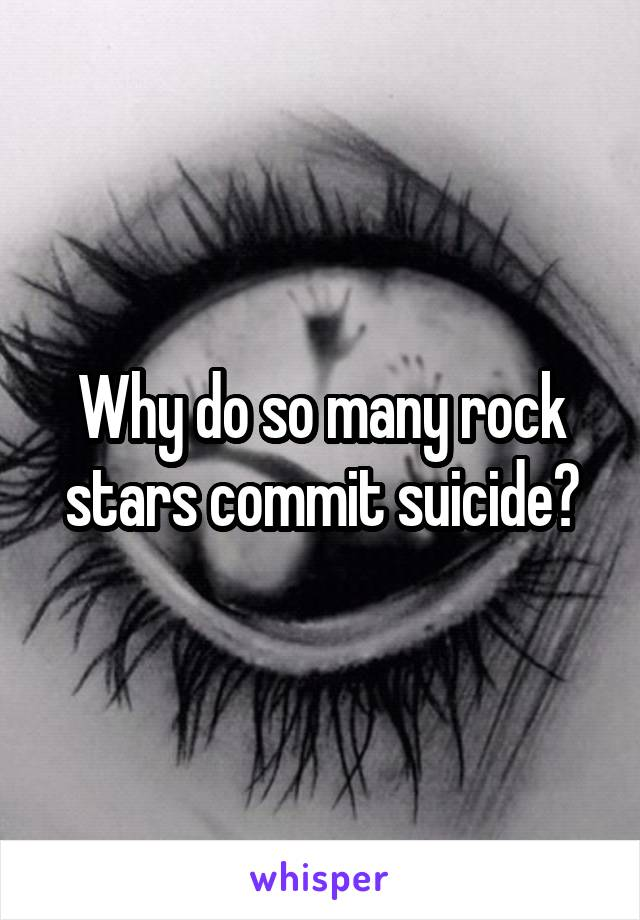 Why do so many rock stars commit suicide?