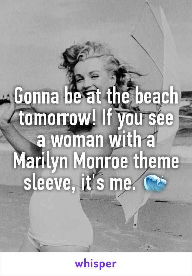 Gonna be at the beach tomorrow! If you see a woman with a Marilyn Monroe theme sleeve, it's me. 🌊