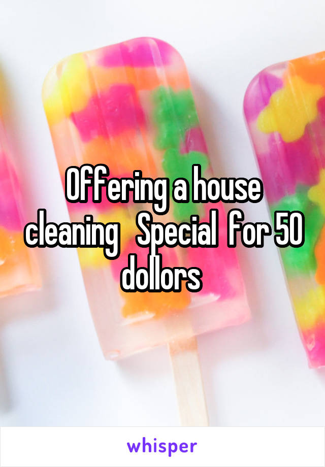 Offering a house cleaning   Special  for 50 dollors