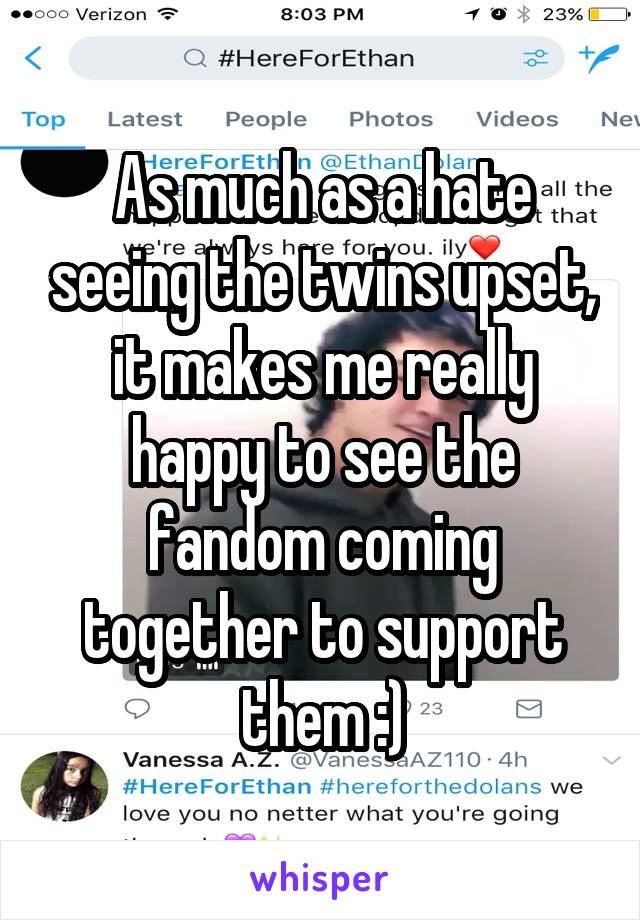 As much as a hate seeing the twins upset, it makes me really happy to see the fandom coming together to support them :)