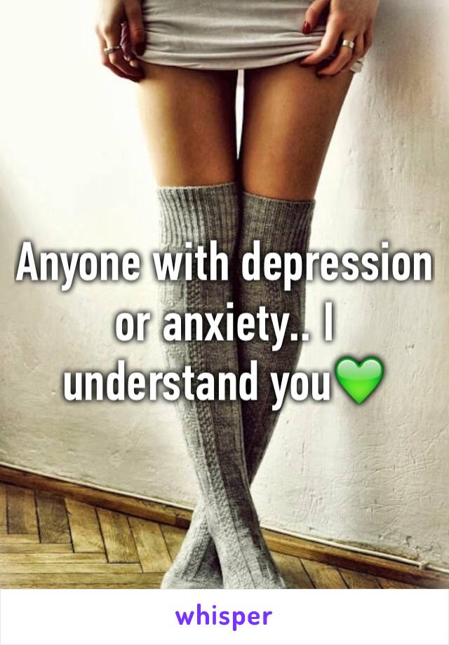 Anyone with depression or anxiety.. I understand you💚